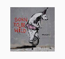Street Art Born To Be Wild Unisex T-Shirt
