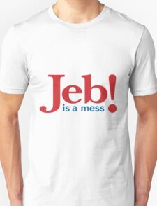 Jeb is a mess T-Shirt