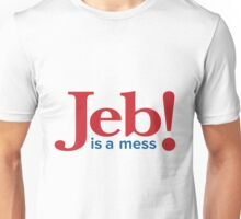 Jeb is a mess Unisex T-Shirt