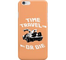 Time Travel Or Die is Back! iPhone Case/Skin