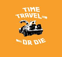 Time Travel Or Die is Back! Unisex T-Shirt