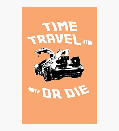 Time Travel Or Die is Back! Photographic Print
