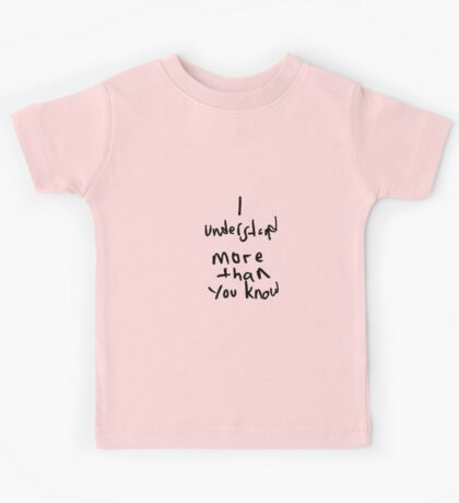 I Understand More Then You Know Kids Tee