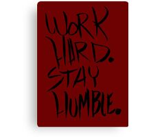 Work Hard. Stay Humble. Canvas Print