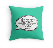 """""""Wine is actually officially one of your 5 a day"""" Throw Pillow"""