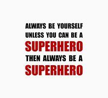 Be Superhero Unisex T-Shirt
