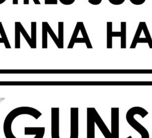 Girls Just Wanna Have Guns Sticker