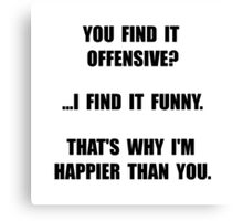 Offensive Happy Canvas Print