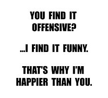 Offensive Happy Photographic Print
