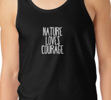 Nature Loves Courage Tank Top