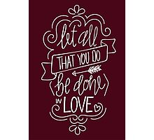 Let All That You Do Be Done In Love Photographic Print