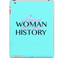 Well behaved woman doesn't make history iPad Case/Skin