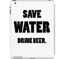 Save water, drink beer iPad Case/Skin