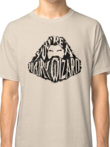 You're a Hairy Wizard Classic T-Shirt