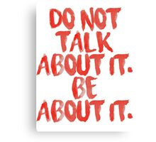Do not talk about it, be about it.  Canvas Print