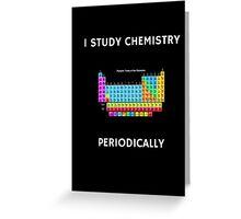 I Study Chemistry Periodically - Black Background Greeting Card