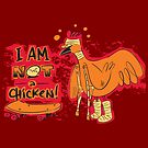 I Am NOT A Chicken! by Trulyfunky