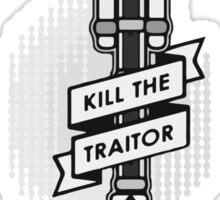 Kill the Traitor Sticker