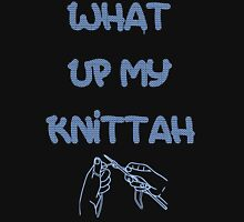 What Up My Knittah Unisex T-Shirt