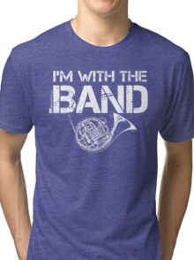 I'm With The Band - French Horn (White Lettering) Tri-blend T-Shirt