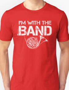 I'm With The Band - French Horn (White Lettering) Unisex T-Shirt
