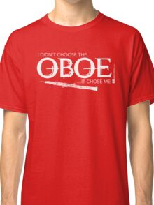 I Didn't Choose The Oboe (White Lettering) Classic T-Shirt