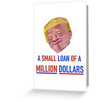 Small Loan of a Million Dollars Greeting Card