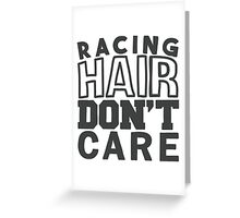 Racing hair don't care Greeting Card