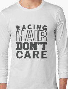 Racing hair don't care Long Sleeve T-Shirt