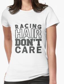 Racing hair don't care Womens Fitted T-Shirt