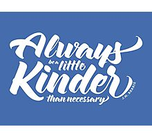 Always Be A Little Kinder Photographic Print