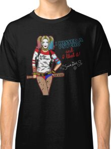 I kissed a Psycho  Classic T-Shirt