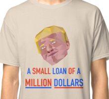 Small Loan of a Million Dollars Classic T-Shirt