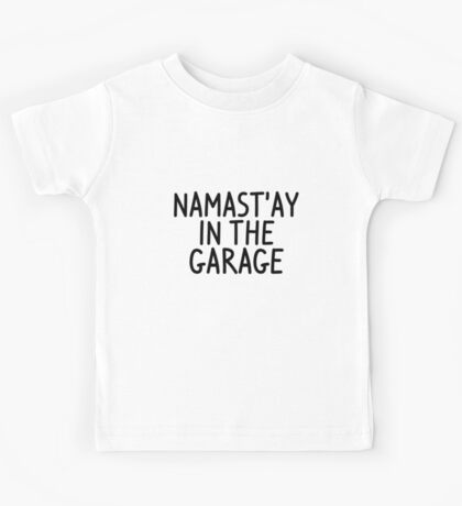 Namastay in the garage Kids Tee