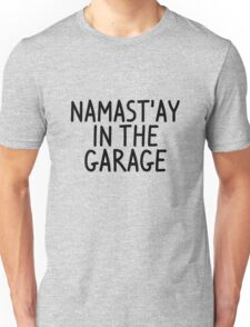 Namastay in the garage Unisex T-Shirt