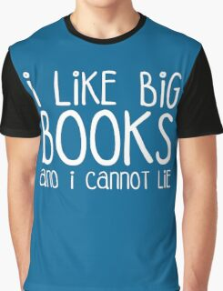 I Like Big Books Funny Quote Graphic T-Shirt