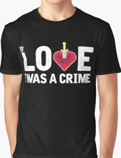 Poli Genova - If Love Was A Crime Graphic T-Shirt