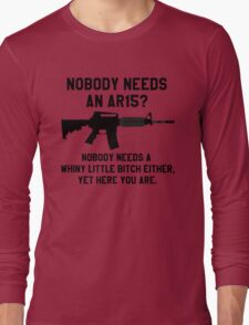 Nobody needs an AR 15 black design Long Sleeve T-Shirt