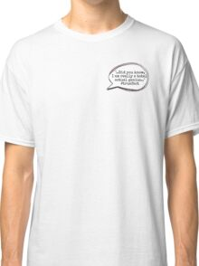 """""""I am a total actual genius.."""" Classic T-Shirt"""
