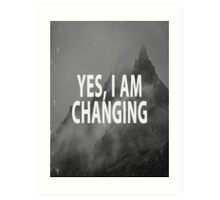 Yes I Am Changing Art Print