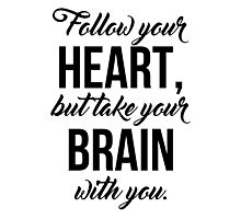 Follow your heart, but take your brain with you. Photographic Print
