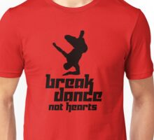 Break Dance Not Hearts Unisex T-Shirt