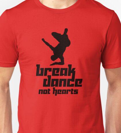 Break Dance Not Hearts Unisex T-Shirt