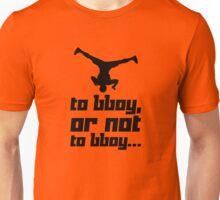 To bboy, or not to bboy... Unisex T-Shirt