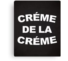 Crème De La Crème Quote Canvas Print