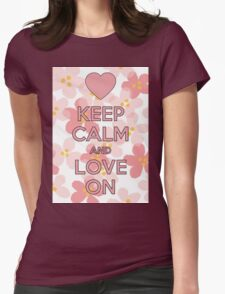 Keep Calm and love on Flower T-Shirt