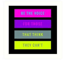 Be The Voice For Those That Think They Can't  Art Print