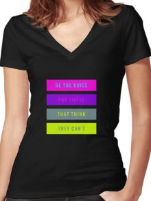 Be The Voice For Those That Think They Can't  Women's Fitted V-Neck T-Shirt