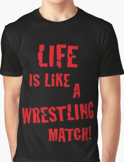 Life is like a wrestling match! (Red) Graphic T-Shirt