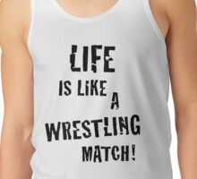 Life is like a wrestling match! (Black) Tank Top